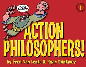 Action Philosophers, by Fred van Lente & Ryan Dunlavey